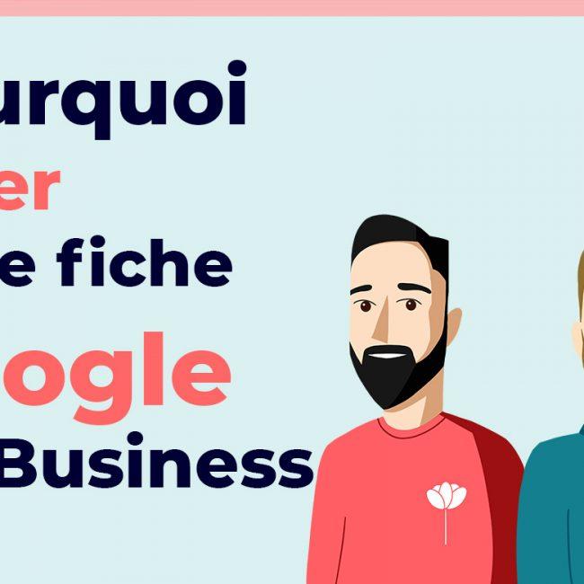 Pourquoi gérer votre fiche Google My Business ?