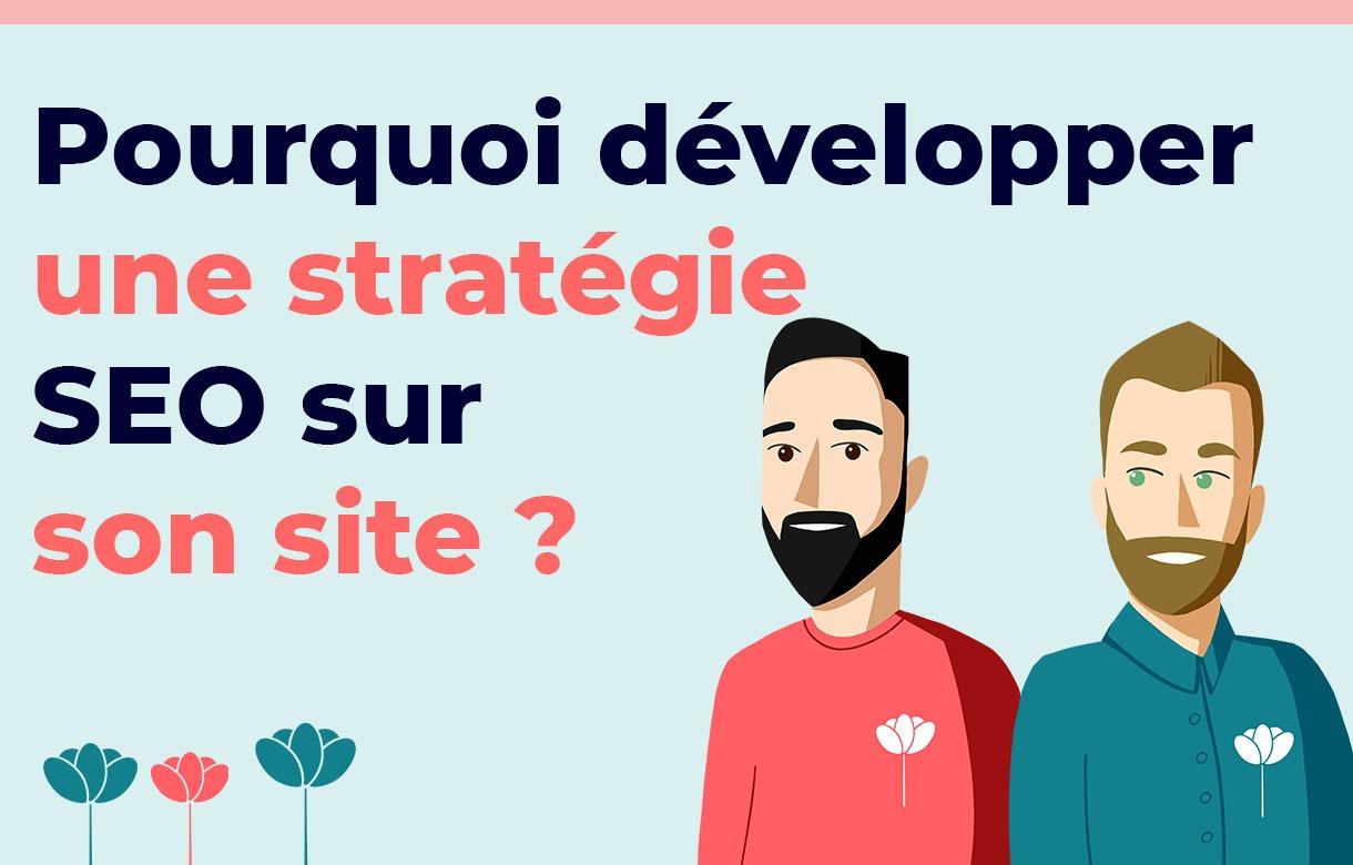 Pourquoi développer une stratégie SEO sur son site internet ?